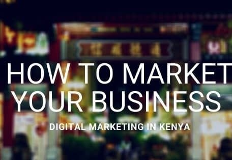 How to market your business digital marketing in Kenya